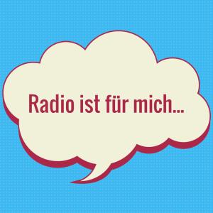 Radio ist für mich…