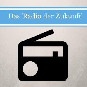"""Das """"Radio der Zukunft"""""""