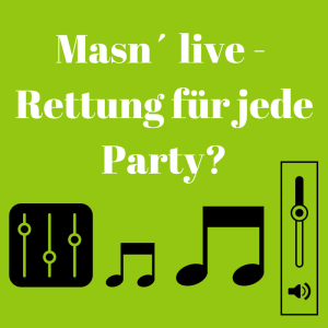 Masn´ live – die Rettung für jede Party?