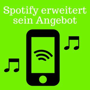 Spotify erweitert sein Angebot