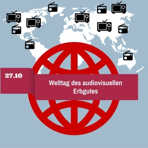 Welttag des audiovisuellen Erbgutes