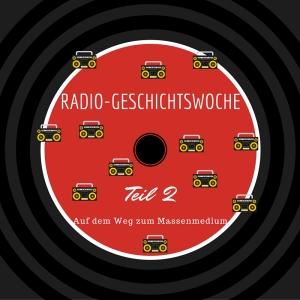 Die Radio-Geschichtswoche – Teil 2: Radio als Massenmedium