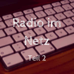 Radio im Netz - Teil 2