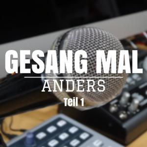 Gesang mal anders – Teil 1