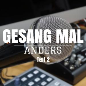 Gesang mal anders – Teil 2