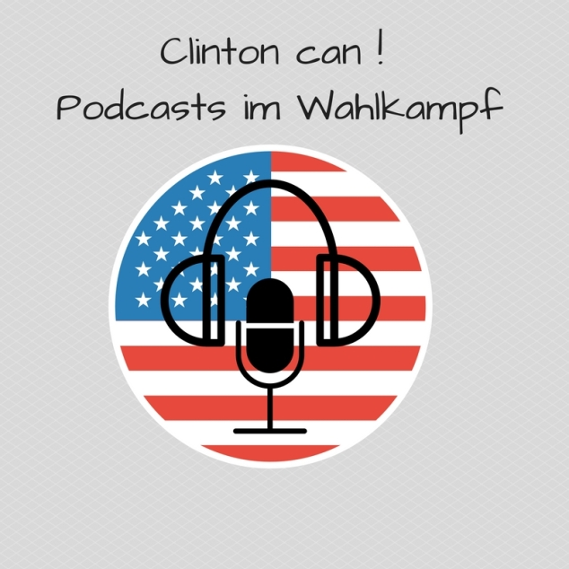 Clinton can !- Podcasts im Wahlkampf