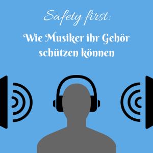 Safety first: Wie Musiker ihr Gehör schützen können