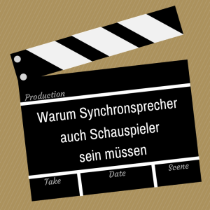 Warum Synchronsprecher auch Schauspieler sein müssen