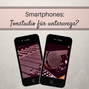 Smartphones: Tonstudio für unterwegs?
