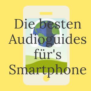 Die besten Audioguides to go für Ihr Smartphone