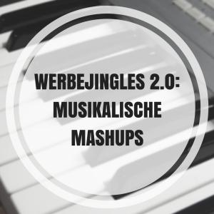 Werbejingles 2.0: Musikalische Mashups