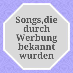 Songs, die durch Werbung bekannt wurden