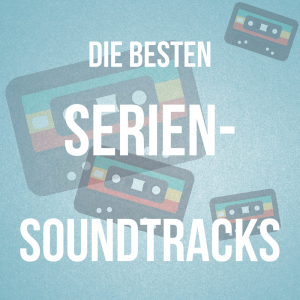 Unsere Top-10-Serien-Soundtracks