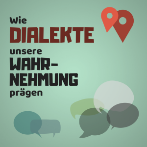 Wie Dialekte unsere Wahrnehmung prägen