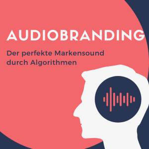 Audiobranding: Der perfekte Markensound durch Algorithmen