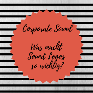 Corporate Sound – Was ist ein Sound Logo?