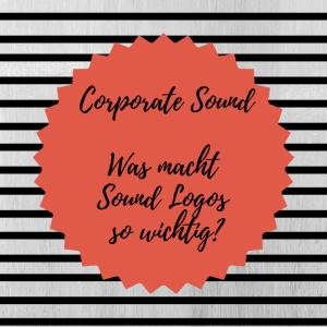 Corporate Sound – Was ist ein Sound Logo?