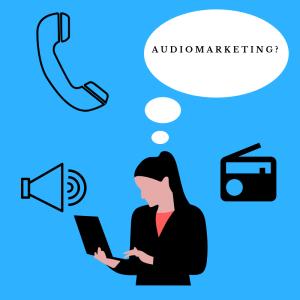 Was ist eigentlich Audiomarketing?